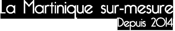 La Martinique sur-mesure depuis 2014